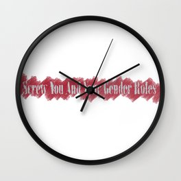 Screw You and Your Gender Roles Wall Clock
