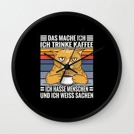 Kaffee Katzen Spruch Trinke Kaffee, hasse Menschen und weiss Wall Clock