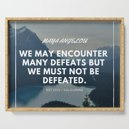Maya Angelou Quote   We may encounter many defeats but we must not be defeated. Serving Tray