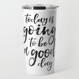 MOTIVATIONAL WALL ART, Today Is Going To Be A Good Day,Positive Quote,Good Vibes,Living Room Decor,B Travel Mug