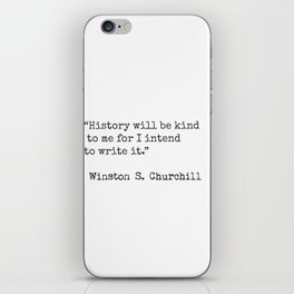 """""""History will be kind to me for I intend to write it.""""  Winston S. Churchill iPhone Skin"""
