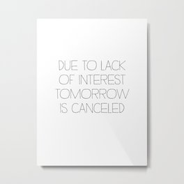 Tomorrow is Canceled Metal Print