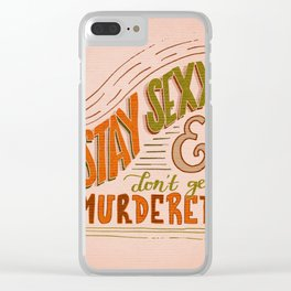 Stay Sexy & Don't Get Murdered Clear iPhone Case