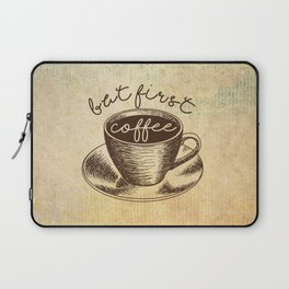 But first, coffee. Laptop Sleeve