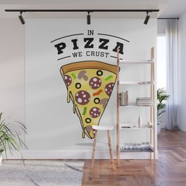 Pizza Slice. In Pizza We Crust. Funny Quote Wall Mural