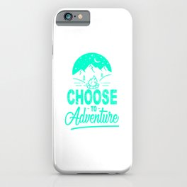 Choose To Adventure tk iPhone Case
