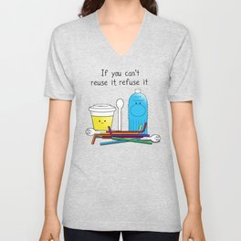 If you can't reuse it, refuse it Unisex V-Neck