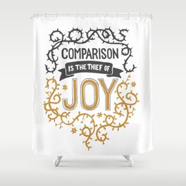 Comparison is the thief of joy Shower Curtain