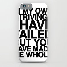 IN MY OWN STRIVINGS I HAVE FAILED, BUT YOU HAVE MADE ME WHOLE (A Prayer) Slim Case iPhone 6s