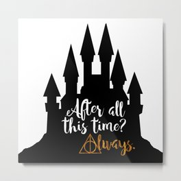 After All This Time? Always! Metal Print