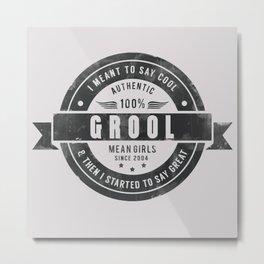 GROOL badge design based on Mean Girls Metal Print