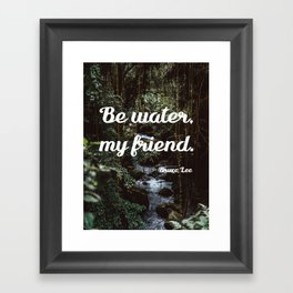 Be water, my friend (white) Framed Art Print