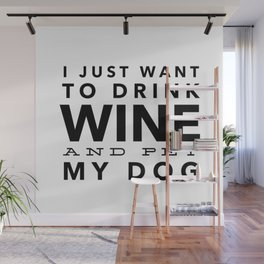 I Just Want to Drink Wine and Pet My Dog in Black Horizontal Wall Mural
