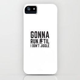 Gonna Run Til I Don't Jiggle iPhone Case