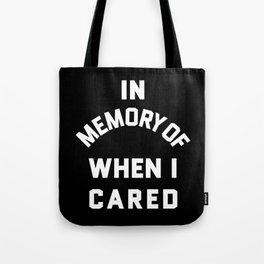 IN MEMORY OF WHEN I CARED (Black & White) Tote Bag