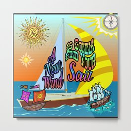 A New Wind Is Gonna Find Your Sail A@ Metal Print