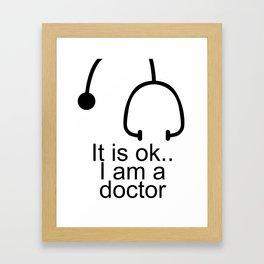 its ok Im a doctor Framed Art Print