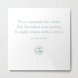 Never mistrust the rabbit Metal Print