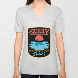 Sorry I Wasn't Listening Thinking About Fishing - Funny Father's Day Unisex V-Neck