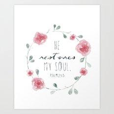 He Restores My Soul. Psalm 23:3, bible verse, watercolor flowers Art Print