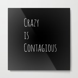 Crazy is Contagious Metal Print