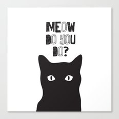 Meow do you do? Canvas Print