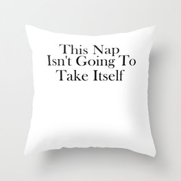 This Nap Isn't Going To Take Itself Throw Pillow