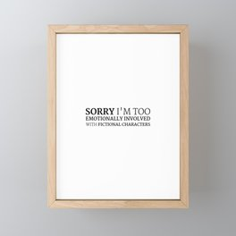 Sorry i'm too emotionally involved with fictional characters Framed Mini Art Print