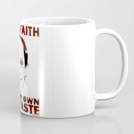Have Faith In Your Own Bad Taste by MrMAHAFFEY Coffee Mug