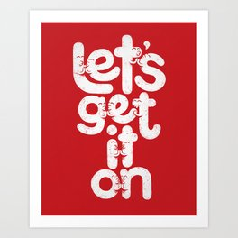 Let's Get it On Art Print