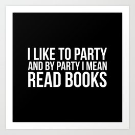 I like to party I mean read books Art Print