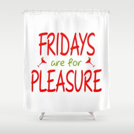 Fridays are for pleasure Shower Curtain