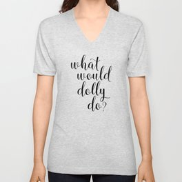 What Would Dolly Do Unisex V-Neck