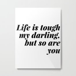 my darling, but so are you Metal Print