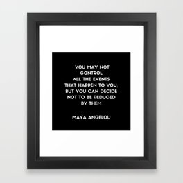 Maya Angelou inspirational motivational quote on control Framed Art Print