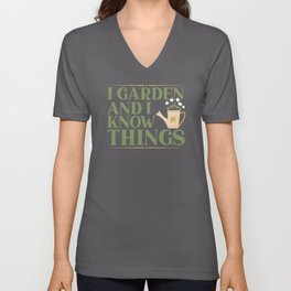 I Garden And I Know Things Gardening Plant Lover Unisex V-Neck