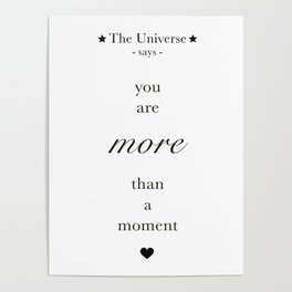 The Universe - You Are More Than A Moment Poster