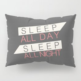 Sleep All Day Everyday Pillow Sham