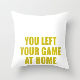 Your Mom Called You Left Your Game At Home Throw Pillow