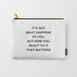 Stoic Wisdom Quotes - It is not what happens to you but how you react to it that matters Carry-All Pouch