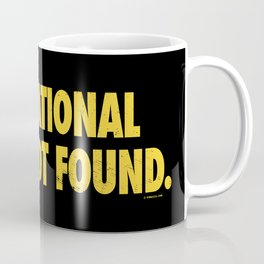 Motivational Quote Not Found Coffee Mug