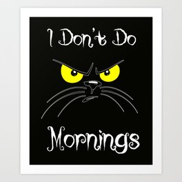 I don't do monings Art Print