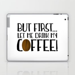 But First... Let Me Drink My Coffee! Laptop & iPad Skin