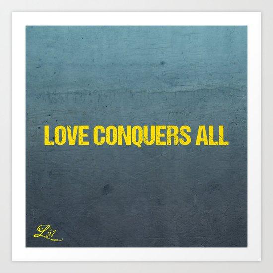 LOVE CONQUERS ALL!!! Art Print