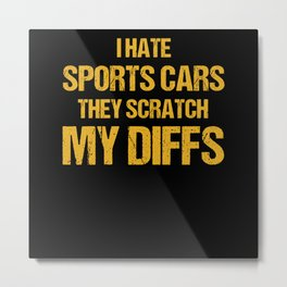 Off-road I Hate Sports Cars They Scratch My Diffs Metal Print