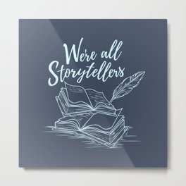 We're All Storytellers Metal Print
