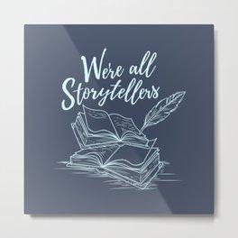 We're All Storytellers Metal Print