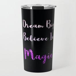 Dream Big, Believe In MAGIC Travel Mug