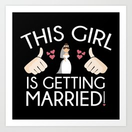 This Girl Is Getting Married Art Print