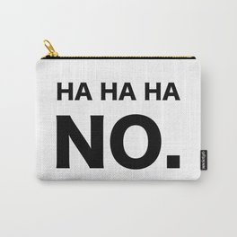 HA HA HA NO. Carry-All Pouch